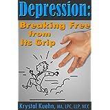 Depression: Breaking Free from Its Grip ~ Krystal Kuehn