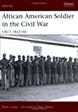 Mark Lardas African American Soldier in the Civil War: Usct 1862-66 (Warrior)