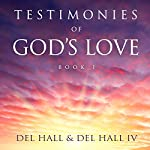Testimonies of God's Love, Book 1 | Del Hall,Del Hall IV