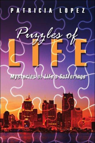 Book: Puzzles of Life - Mysteries of Life's Sufferings by Patricia A. Lopez