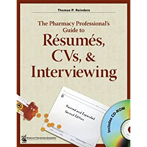 The Pharmacy Professionals Guide to Resumes, CVs, & Interviewing, 2nd Edition with CD-ROM