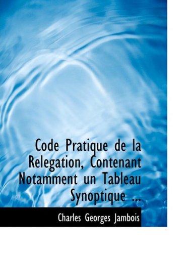 Code Pratique de la RelAcgation, Contenant Notamment un Tableau Synoptique ... (Large Print Edition)