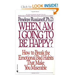 When Am I Going to Be Happy?: How to Break the Emotional Bad Habits That Make You Miserable (Mass Market Paperback)