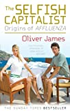 Oliver James The Selfish Capitalist: Origins of Affluenza