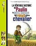 """Afficher """"La Véritable histoire de Paulin le petit paysan qui rêvait d'être chevalier"""""""