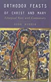 img - for Orthodox Feasts of Christ and Mary: Liturgical Texts with Commentary by Wybrew, Hugh (1997) Paperback book / textbook / text book