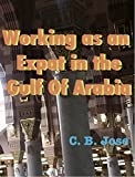 img - for Working as an Expat in the Gulf of Arabia: Learn the ins and outs of working as an expatriate in the Arabian Gulf. book / textbook / text book