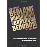 How to Beat Bedlam in the Boardroom and Boredom in the Bedroomby Jane Gunn