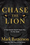 img - for Chase the Lion: If Your Dream Doesn't Scare You, It's Too Small book / textbook / text book