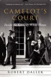 Camelots Court: Inside the Kennedy White House