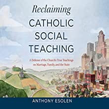 Reclaiming Catholic Social Teaching (       UNABRIDGED) by Anthony Esolen Narrated by John Haynes Walker