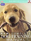 Bruce Fogle RSPCA New Complete Dog Training Manual