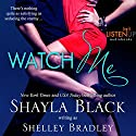 Watch Me (       UNABRIDGED) by Shayla Black, Shelley Bradley Narrated by Sasha Dunbrooke