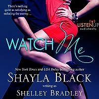 Watch Me (       UNABRIDGED) by Shayla Black, Shelley Bradley Narrated by Sasha Dunbrooke