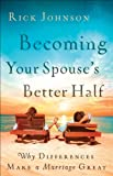 img - for Becoming Your Spouse's Better Half: Why Differences Make a Marriage Great book / textbook / text book