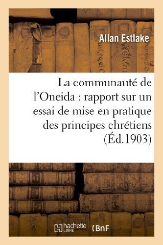 La Communaute de L'Oneida: Rapport Sur Un Essai de Mise En Pratique Des Principes Chretiens (Sciences Sociales) (French