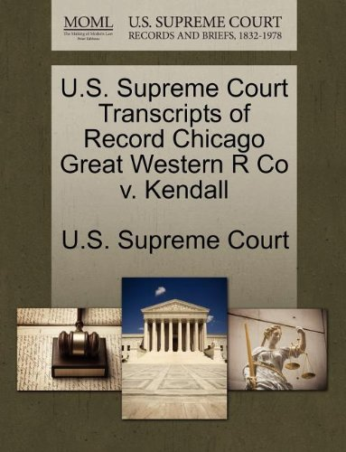U.S. Supreme Court Transcripts of Record Chicago Great Western R Co v. Kendall