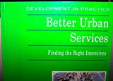 img - for Better Urban Services: Finding the Right Incentives (Development in Practice) book / textbook / text book