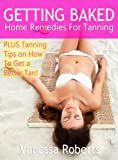 Getting Baked: Home Remedies For Tanning Plus Tanning Tips On How To Get A Better Tan