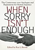 When Sorry Isn't Enough: The Controversy Over Apologies and Reparations for Human Injustice (Critical America)