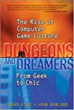 Dungeons and Dreamers: The Rise of Computer Game Culture from Geek to Chic (One-off)(Brad King/John Borland)