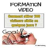 Comment attirer 300 visiteurs ciblés en quelques jours ? (Formations vidéo + texte)...