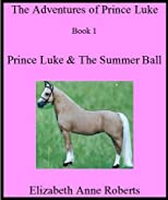 Prince Luke &amp; The Summer Ball (The Adventures of Prince Luke)