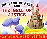 Books for Kids : The Land Of Pyar And The Well Of Justice: Daytime Naps and Bedtime Reading- Series of the bedtime stories for kids by all ages