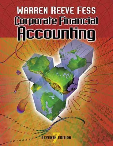 Warren, Carl S.; Reeve, James M.; Fess, Philip E.'s Corporate Financial Accounting 7th (seventh) edition by Warren, Carl S.; Reeve, James M.; Fess, Philip E. published by South-Western Pub [Paperback] (2001)