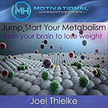 Jumpstart Your Metabolism, Train Your Brain to Lose Weight: With Hypnosis and Meditation Audiobook by  Motivational Hypnotherapy Narrated by Joel Thielke
