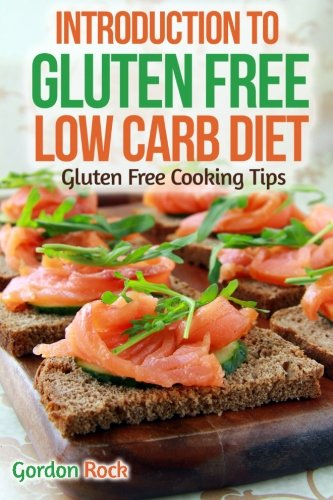 Introduction to Gluten Free Low Carb Diet: Gluten Free Cooking Tips by Gordon Rock