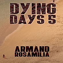 Dying Days 5 Audiobook by Armand Rosamilia Narrated by Amanda M Lehman