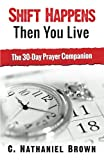 img - for Shift Happens Then You Live: The 30-Day Prayer Companion (The Shift Series) (Volume 2) book / textbook / text book