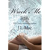 Wreck Me (Wrecked) ~ J.L. Mac