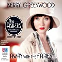 Away with the Fairies: A Phryne Fisher Mystery Audiobook by Kerry Greenwood Narrated by Stephanie Daniel