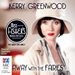 Away with the Fairies: A Phryne Fisher Mystery (       UNABRIDGED) by Kerry Greenwood Narrated by Stephanie Daniel
