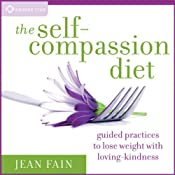 The Self-Compassion Diet: Guided Practices to Lose Weight with Loving-Kindness | [Jean Fain]