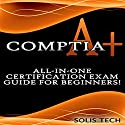 CompTIA A+: All-in-One Certification Exam Guide for Beginners! Audiobook by Solis Tech Narrated by Millian Quinteros