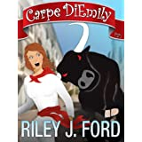 Carpe DiEmily (Parts 1 & 2): A Romantic Comedy Chick Lit Adventure ~ Riley J. Ford