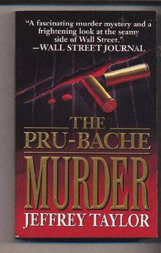Pru-Bache Murder : The Fast Life and Grisly Death of a Millionaire Stockbroker, JEFFREY TAYLOR