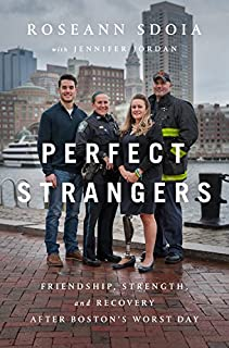 Book Cover: Perfect Strangers: Friendship, Strength, and Recovery After Boston's Worst Day