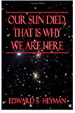 Our Sun Died, That Is Why We Are Here