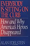 img - for Everybody Is Sitting on the Curb: How and Why America's Heroes Disappeared by Edelstein, Alan (1996) Hardcover book / textbook / text book