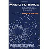 The Magic Furnace: The Search for the Origins of Atomsby Marcus Chown