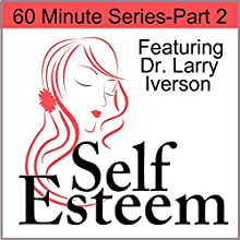 Self-Esteem in 60 Minutes, Part 2: Creating a Healthy Image of Yourself  by Larry Iverson Narrated by Larry Iverson
