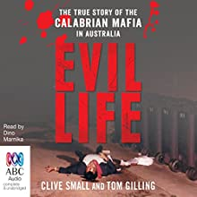 Evil Life: The True Story of the Calabrian Mafia in Australia Audiobook by Tom Gilling, Clive Small Narrated by Dino Marnika
