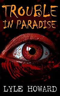 Trouble In Paradise: A Thrilling Supernatural Mystery by Lyle Howard ebook deal