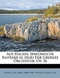 Aus Italien; Sinfonische Fantasie (g Dur) Für Grosses Orchester. Op. 16