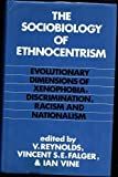 img - for The Sociobiology of Ethnocentrism: Evolutionary Dimensions of Xenophobia, Discrimination, Racism, and Nationalism book / textbook / text book