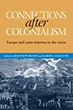 Connections after Colonialism: Europe and Latin America in the 1820s (Atlantic Crossings)